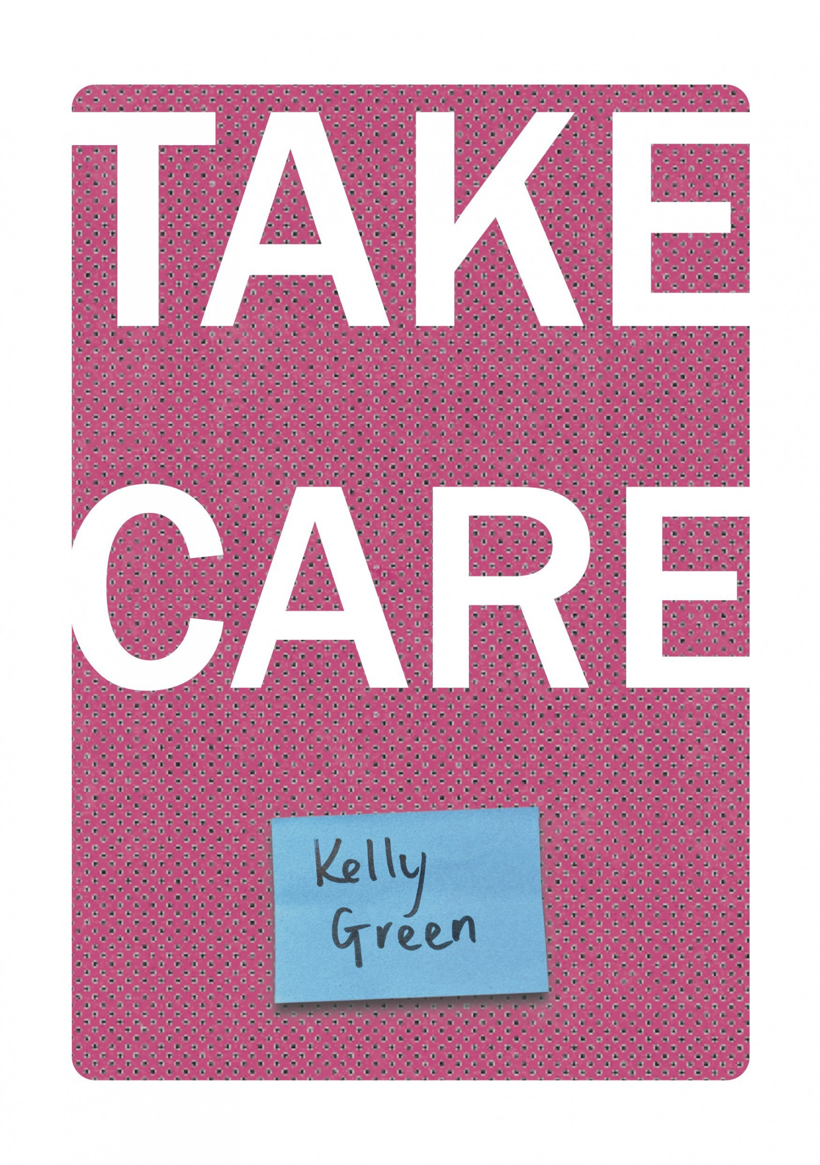 Front page of Take Care zine. A pink background with the words 'Take Care' in white letters and the name 'Kelly Green' on a blue rectangle.